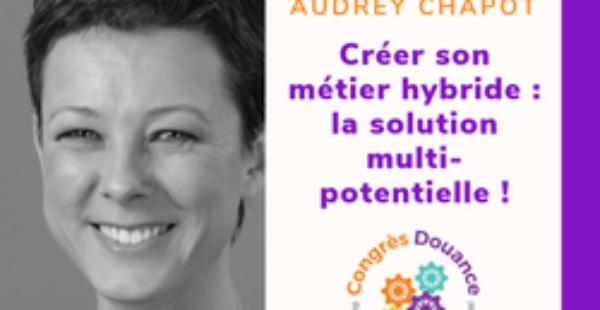 Congrès Douance 2019 «Créer son métier hybride: la solution multipotentielle!»