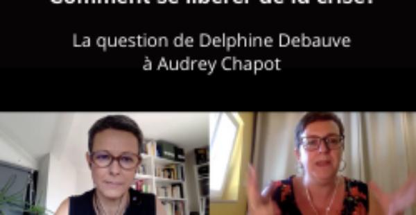 «Comment se libérer de la crise?» Interview de Delphine Debauve